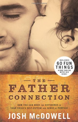 9780805447422: The Father Connection: How You Can Make the Difference in Your Child's Self-Esteem and Sense of Purpose