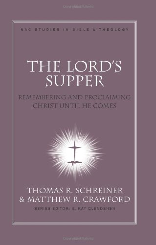 9780805447576: The Lord's Supper: Remembering and Proclaiming Christ Until He Comes (NAC Studies in Bible & Theology)