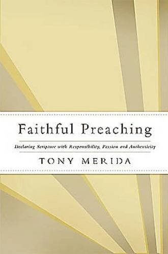 Faithful Preaching: Declaring Scripture with Responsibility, Passion, and Authenticity: Tony Merida