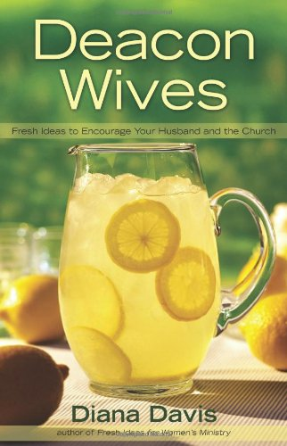 9780805448238: Deacon Wives: Fresh Ideas to Encourage Your Husband and the Church