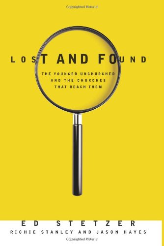 Lost and Found: The Younger Unchurched and the Churches that Reach Them (0805448780) by Stetzer, Ed; Stanley, Richie; Hayes, Jason