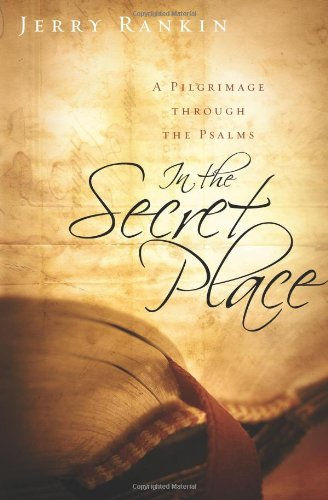 In the Secret Place : A Pilgrimage: Jerry Rankin