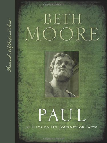 Paul: 90 Days on His Journey of Faith (Personal Reflections): Beth Moore