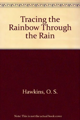 Tracing the Rainbow Through the Rain (9780805450200) by O. S. Hawkins