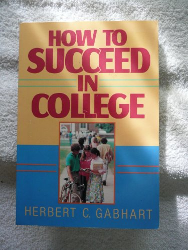 How to Succeed in College: Gabhart, Herbert C.
