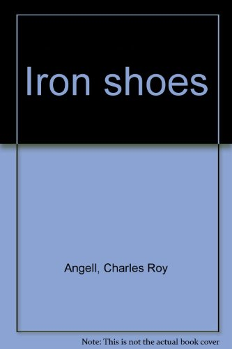 Iron Shoes: Angell, C. Roy
