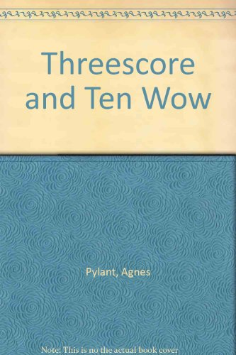 Threescore and Ten Wow: Pylant, Agnes Durant