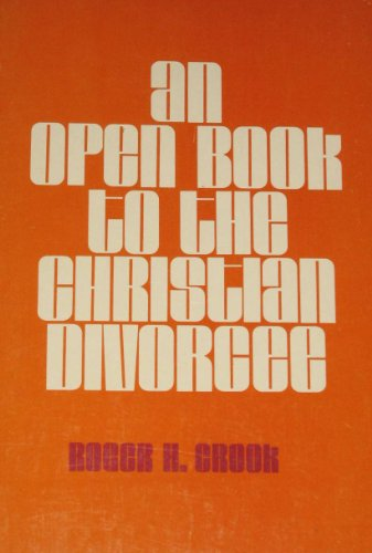 An Open Book to the Christian Divorcee: Crook, Roger H.