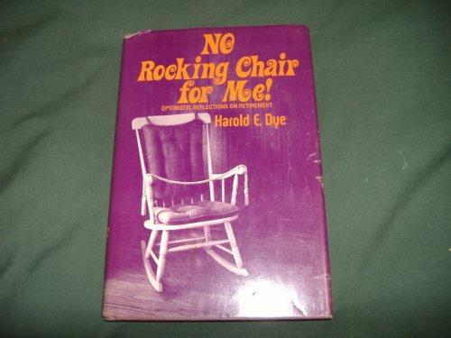 No Rocking Chair for Me: Dye, Harold Eldon