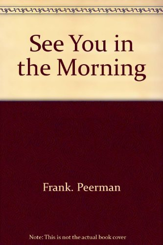 See You in the Morning: Peerman, Frank