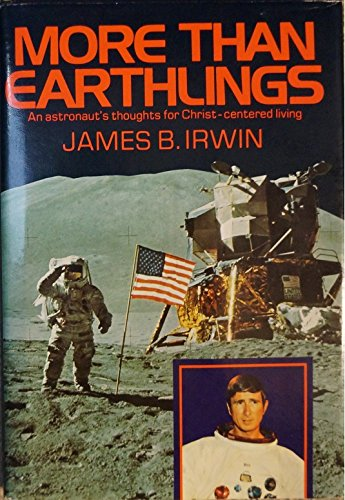 More Than Earthlings: An astronaut's thoughts for: James B. Irwin