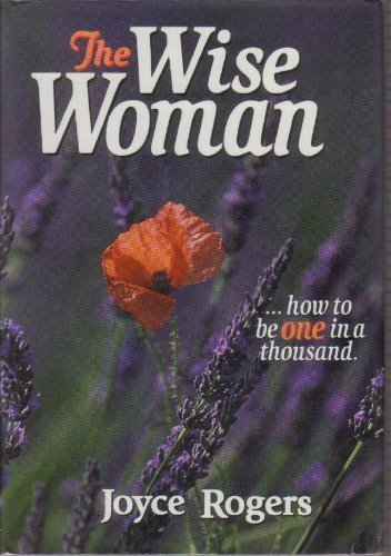 The Wise Woman: How to Be One in a Thousand: Rogers, Joyce