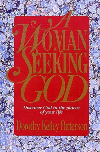 A Woman Seeking God: Discover God in: Patterson, Dorothy Kelley