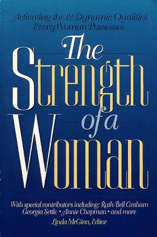 9780805453539: The Strength of a Woman: Activating the 12 Dynamic Qualities Every Woman Possesses