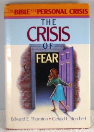 The Crisis of Fear (The Bible and Personal Crisis): Thornton, Edward E., Borchert, Gerald L.