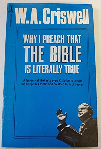 Why I Preach That the Bible Is: W. A. Criswell