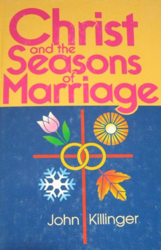Christ and the Seasons of Marriage: Killinger, John