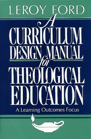 9780805460421: A Curriculum Design Manual for Theological Education: A Learning Outcomes Focus