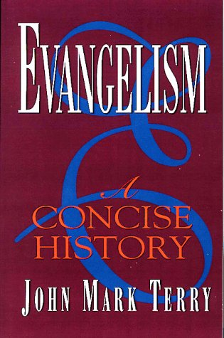 Evangelism: A Concise History: John Mark Terry