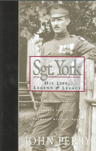 9780805460742: Sgt. York: His Life, Legend & Legacy: The Remarkable Untold Story of Sgt. Alvin C. York