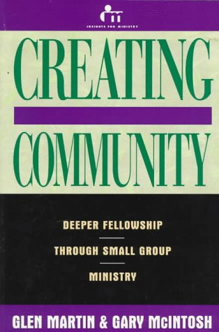 Creating Community: Deeper Fellowship Through Small Group: Glen Martin, Gary