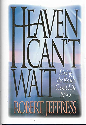Heaven Can't Wait: Living the Really Good Life (0805461485) by Robert Jeffress