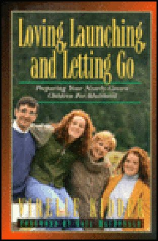 Loving, Launching, and Letting Go: Preparing Your Nearly-Grown Children for Adulthood: Virelle ...