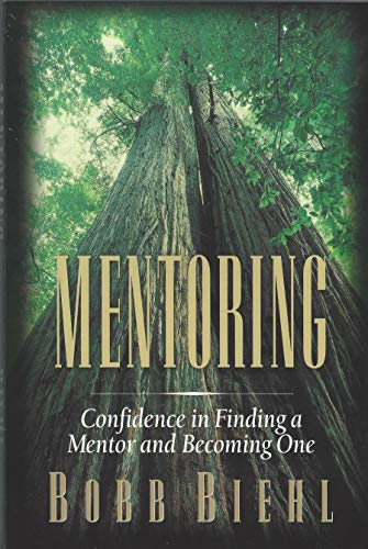 Mentoring: Confidence in Finding a Mentor and Becoming One: Bobb Biehl