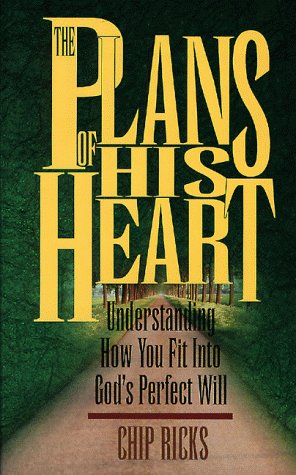 The Plans of His Heart : Understanding How You Fit Into God's Perfect Will: Ricks, Chip