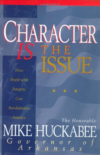 9780805463675: Character IS the Issue: How People with Integrity Can Revolutionize America