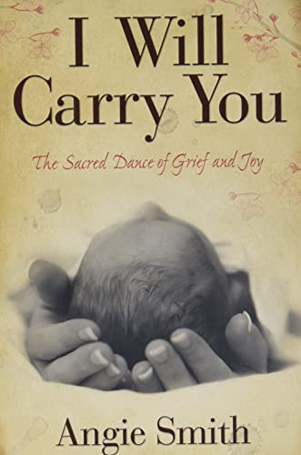 9780805464283: I Will Carry You: The Sacred Dance of Grief and Joy