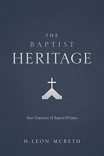 9780805465693: The Baptist Heritage: Four Centuries of Baptist Witness