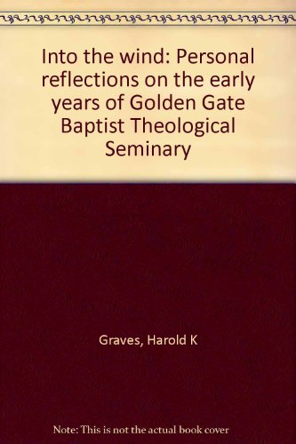 9780805465747: Into the wind: Personal reflections on the early years of Golden Gate Baptist Theological Seminary