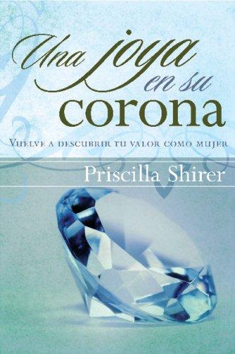 9780805466683: Una joya en su corona: Vuelve a descubrir tu valor como mujer (Spanish Edition)