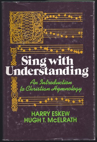 Sing With Understanding: An Introduction to Christian Hymnology: Eskew, Harry
