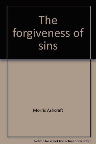 The forgiveness of sins: Ashcraft, Morris