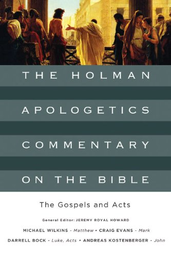 The Gospels and Acts (The Holman Apologetics Commentary on the Bible) (0805495304) by Michael Wilkins; Craig A. Evans; Darrell L. Bock; Andreas J. Köstenberger