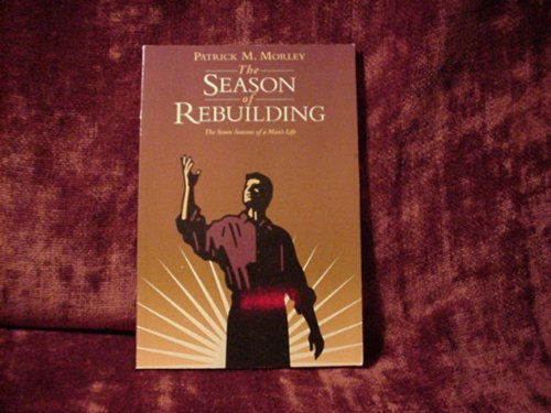 The Season of Rebuilding (The Seven Seasons of a Man's Life): Morley, Patrick M