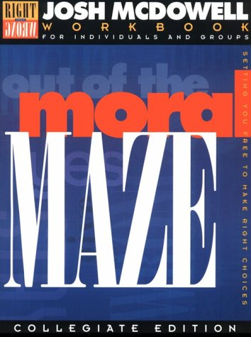 Out of the Moral Maze: Workbook for College Students/Leader's Guide Included: McDowell, ...