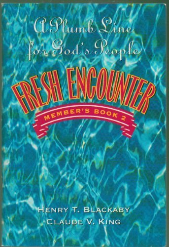 Fresh Encounter Member, Book 2: A Plumb Line for God's People (0805499199) by Henry T. Blackaby; Claude V. King