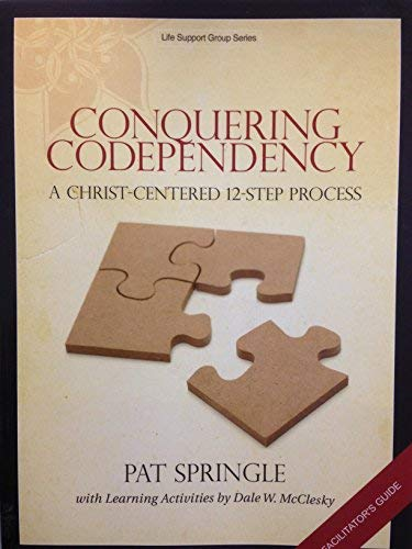 9780805499766: Conquering Codependency, A Christ-Centered 12-Step Process, Facilitator's Guide