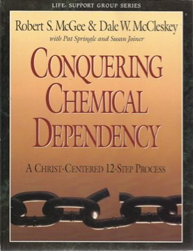 9780805499834: Conquering Chemical Dependency - A Christ Centered 12 Step Process (Life Support Group Series)