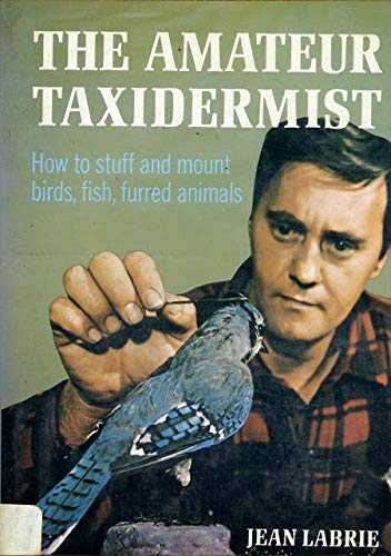 9780805510355: The Amateur Taxidermist; A Step-By-Step Illustrated Handbook on How to Stuff and Preserve Birds, Fish, and Furred Animals.
