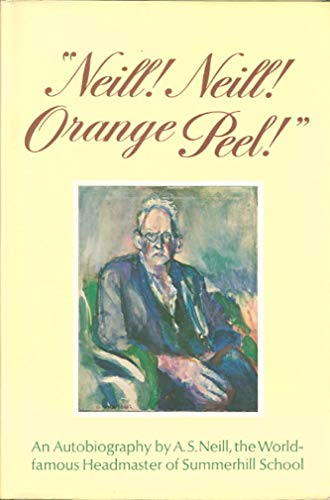 9780805510423: Neill! Neill! Orange Peel! An Autobiography by A. S. Neill, the World-famous Headmaster of Summerhill School