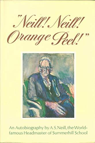Neill! Neill! Orange Peel! : An Autobiography: Neill, Alexander Sutherland (A.S. Neill)