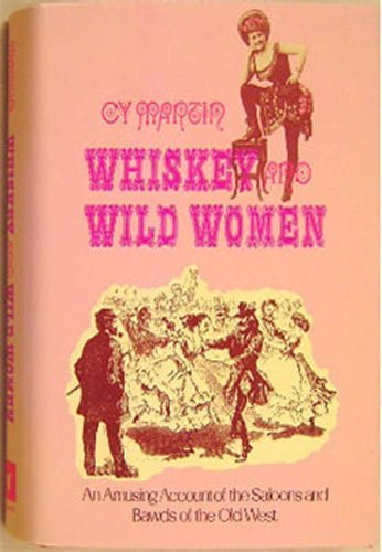 Whiskey and Wild Women: An Amusing Account of the Saloons and Bawds of the Old West: Martin, Cy