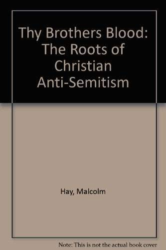 9780805511598: Thy Brothers Blood: The Roots of Christian Anti-Semitism