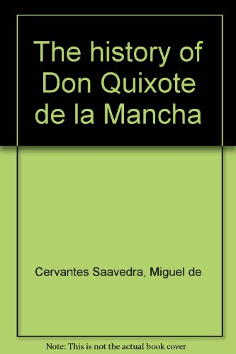 The history of Don Quixote de la: Cervantes Saavedra, Miguel
