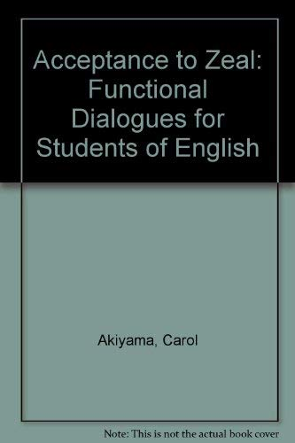 Acceptance to Zeal: Functional Dialogues for Students of English: Akiyama, Carol