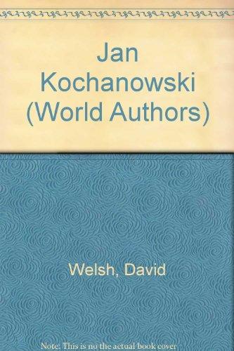 Jan Kochanowski (World Authors Series): David J. Welsh